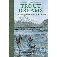 THE TROUT DREAMS: A TRUE ROMANCE OF FLY-FISHING IN NEW ZEALAND